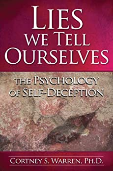 Lies We Tell Ourselves: The Psychology of Self-Deception by [Cortney S. Warren]
