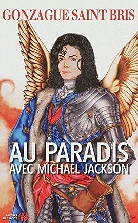 Au paradis avec Michael Jackson (French Edition) by Gonzague Saint Bris(1905-07-02)