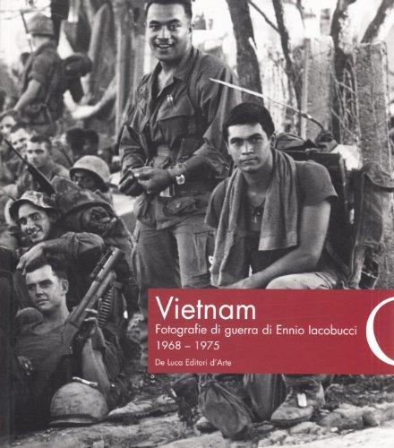 Vietnam. Fotografie di guerra di Ennio Iacobucci 1968-1975. Ediz. illustrata