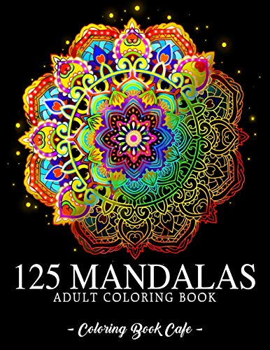 125 Mandalas: An Adult Coloring Book Featuring 125 of the World's Most Beautiful Mandalas for Stress Relief and Relaxation