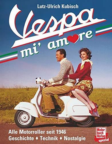 Vespa mi' amore: Alle Motorroller seit 1946: Geschichte - Technik - Nostalgie