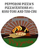 Pepperoni Pizza's Pizzavention #1: Tini-Cini and Roni-Toni (Pepperoni Pizza's Pizzaventions) (English Edition)