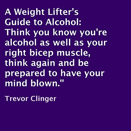 A Weight Lifter's Guide to Alcohol audiobook cover art