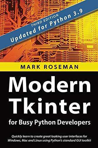 Compare Textbook Prices for Modern Tkinter for Busy Python Developers: Quickly learn to create great looking user interfaces for Windows, Mac and Linux using Python's standard GUI toolkit 3rd ed. Edition ISBN 9781999149567 by Roseman, Mark