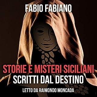 Storie e misteri siciliani scritti dal destino                   Di:                                                                                                                                 Fabio Fabiano                               Letto da:                                                                                                                                 Raimondo Moncada                      Durata:  43 min     15 recensioni     Totali 3,6