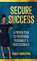 Secure Success: A Proven Plan to Prospering Personally & Professionally
