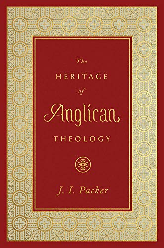 Compare Textbook Prices for The Heritage of Anglican Theology  ISBN 9781433560118 by Packer, J. I.