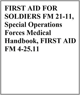FIRST AID FOR SOLDIERS FM 21-11, Special Operations Forces Medical Handbook, FIRST AID FM 4-25.11