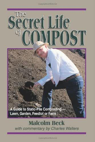 "The Secret Life of Compost: A ""How-To"" & ""Why"" Guide to Composting-Lawn, Garden, Feedlot or Farm"