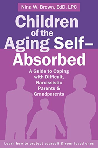 Children of the Aging Self-Absorbed: A Guide to Coping with Difficult, Narcissistic Parents and Grandparents (English Edition)