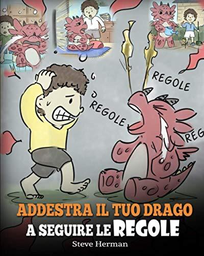 Addestra il tuo drago a seguire le regole: (Train Your Dragon To Follow Rules) Una simpatica storia per bambini, per insegnare loro a comprendere l'importanza di seguire le regole: 11