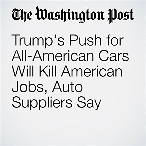 Trump's Push for All-American Cars Will Kill American Jobs, Auto Suppliers Say copertina