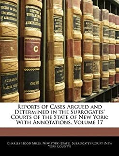 [(Reports of Cases Argued and Determined in the Surrogates' Courts of the State of New York : With Annotations, Volume 17)] [By (author) Charles Hood Mills ] published on (February, 2010)