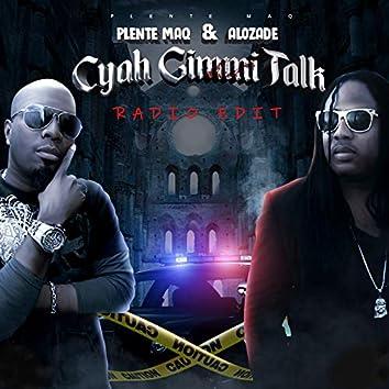 Cyah Gimmi Talk - Radio Edit