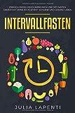 Intervallfasten: Endlich erfolgreich abnehmen und mit Fasten dauerhaft ohne Jo-Jo Effekt schlank und gesund leben (intermittierendes Fasten, Band 1)
