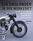 Ein Engländer in der Werkstatt: Motorräder der 30er bis 40er Jahre fachgerecht restaurieren. Ein...