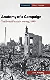 Anatomy of a Campaign: The British Fiasco in Norway, 1940 (Cambridge Military Histories)