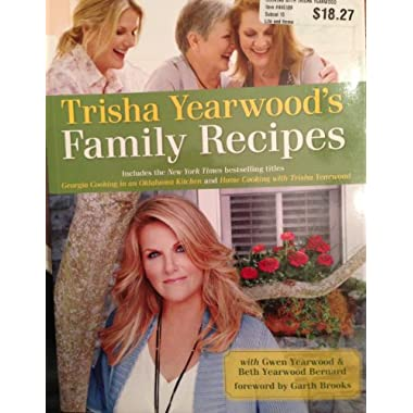 Trisha Yearwood's Family Recipes Includes the New York Times Bestselling Titles Georgia Cooking in an Oklahoma Kitchen and Home Cooking with Trisha Yearwood
