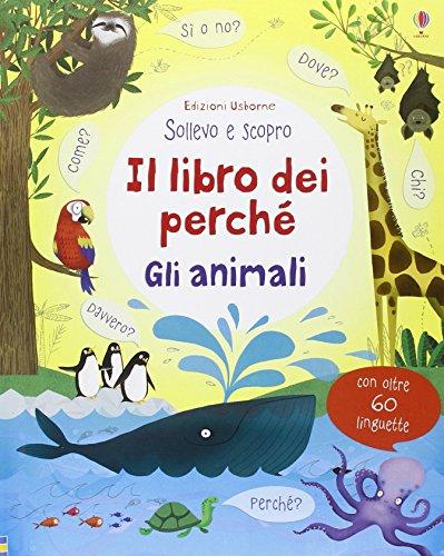Gli animali. Il libro dei perché. Ediz. illustrata