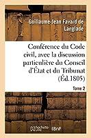 Conférence Du Code Civil, Avec La Discussion Particulière Du Conseil d'État Et Du Tribunat. Tome 2: Avant La Rédaction Définitive de Chaque Projet de Loi