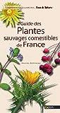 Guide des plantes comestibles de France (Les guides des fous de nature !)
