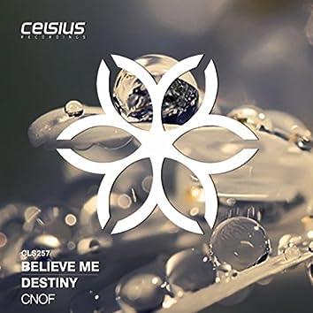 Believe Me / Destiny
