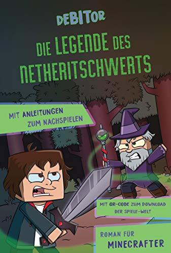 Die Legende des Netheritschwerts: Roman für Minecrafter. Mit Anleitungen zum Nachspielen. Mit QR-Code zum Download der Spiele-Welt.