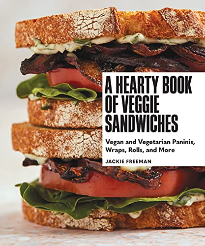 A Hearty Book of Veggie Sandwiches: Vegan and Vegetarian Paninis, Wraps, Rolls, and More