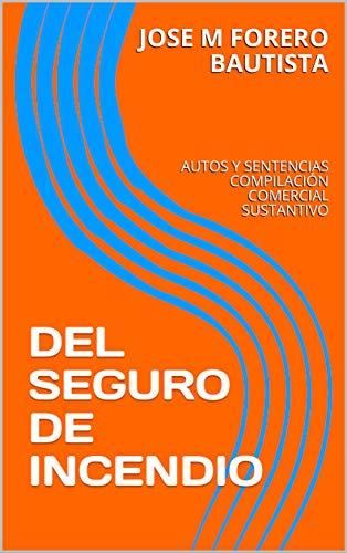 DEL SEGURO DE INCENDIO: AUTOS Y SENTENCIAS COMPILACIÓN COMERCIAL SUSTANTIVO (BIBLIOTECA JURIDICA -…
