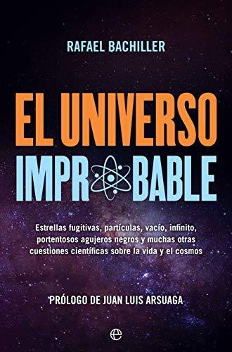 El universo improbable: Estrellas fugitivas, partículas, vacío, infinito, portentosos agujeros negros y muchas otras cuestiones científicas sobre la vida y el cosmos (Fuera de colección)