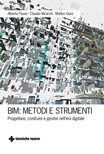 BIM: Metodi e strumenti: Progettare, costruire e gestire nell'era digitale