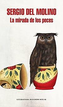 La mirada de los peces (Spanish Edition) par [Sergio del Molino]
