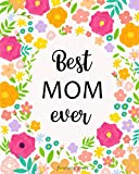 Best Mom Ever Lined Notebook Journal: Best Gift for Mother's Day, Birthday or Christmas From Daughter or Son, Full of Great Mom Quotes!