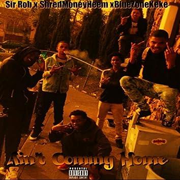 Ain't Coming Home (feat. ShredMoneyHeem & Sirrob3x)
