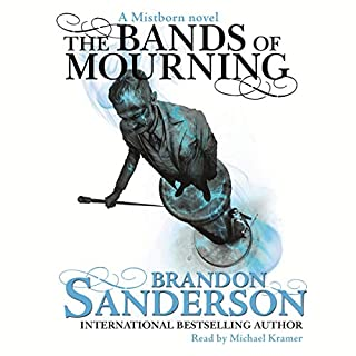 The Bands of Mourning     A Mistborn Novel              By:                                                                                                                                 Brandon Sanderson                               Narrated by:                                                                                                                                 Michael Kramer                      Length: 15 hrs and 1 min     365 ratings     Overall 4.8