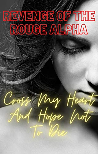 Cross My Heart And Hope Not To Die-Revenge of the Rouge Alpha...
