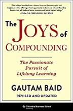 The Joys of Compounding: The Passionate Pursuit of Lifelong Learning, Revised and Updated (Heilbrunn Center for Graham & D...