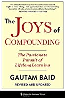 The Joys of Compounding: The Passionate Pursuit of Lifelong Learning (Heilbrunn Center for Graham & Dodd Investing)