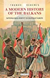 A Modern History of the Balkans: Nationalism and Identity in Southeast Europe (Library of Balkan Studies, Band 7)