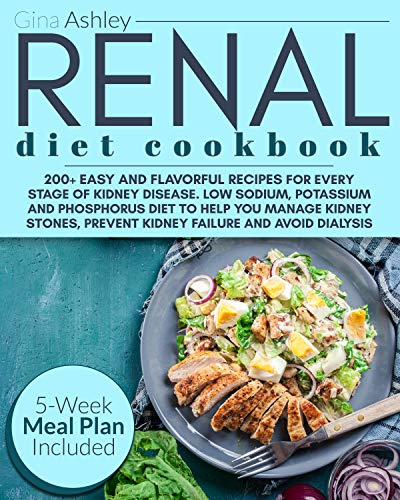 Renal Diet Cookbook: 200+ Easy and Flavorful Recipes. Low Sodium, Potassium and Phosphorus Diet to Help You Manage Kidney Stones, Prevent Kidney Failure and Avoid Dialysis. 5-Week Meal Plan Included