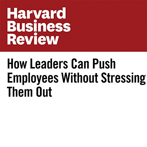 How Leaders Can Push Employees Without Stressing Them Out audiobook cover art