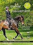 Le cheval en mouvement - Biomécanique, éducation et bien-être