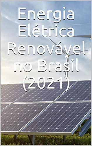Energia Elétrica Renovável no Brasil (2021)