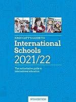 John Catt's Guide to International Schools 2021/22: The Authoritative Guide to International Education