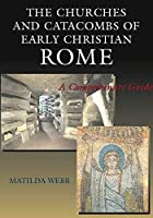 The Churches and Catacombs of Early Christian Rome: A Comprehensive Guide by Matilda Webb(2001-11-01)