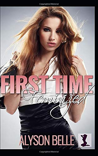 First Time Feminized: A Crossdressing Romance