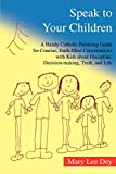 Speak to Your Children: A Handy Catholic Parenting Guide for Concise, Faith-Filled Conversations