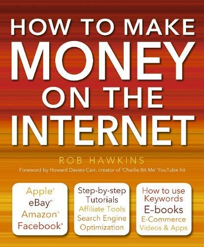 How to Make Money on the Internet Made Easy: Apple, eBay, Amazon, Facebook - There Are So Many Ways of Making a Living Online