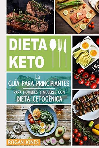 Dieta Keto: La Guía para Principiantes para Hombres y Mujeres con Dieta Cetogénica: 1 (Dieta Keto, Plan Cetogénico, Pérdida de Peso, Dieta para La Pérdida de Peso, Guía para Principiantes)