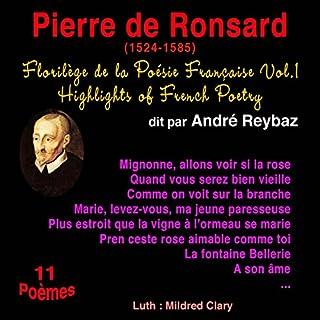 Pierre de Ronsard     Florilège de la Poésie Française 1              De :                                                                                                                                 Pierre de Ronsard                               Lu par :                                                                                                                                 André Reybaz                      Durée : 15 min     1 notation     Global 3,0